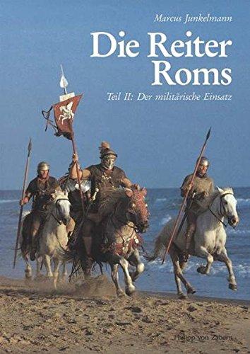 Die Reiter Roms, in 3 Tln., Tl.2, Der militärische Einsatz (Kulturgeschichte der Antiken Welt)