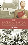 The Prodigal Pastor, E. R. King, 1490821651