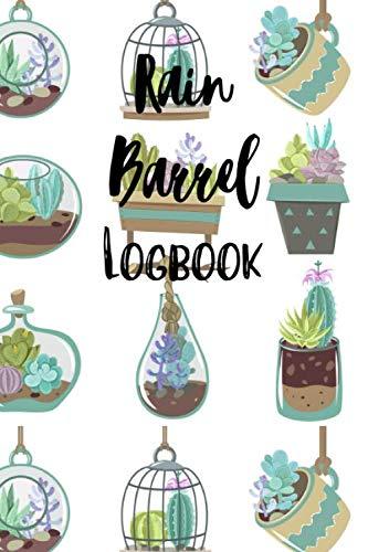 Rain Barrel Logbook: A Journal  to Track Rainfall and Maintenance of your Rain Barrel.