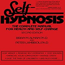 Self-Hypnosis: The Complete Manual for Health and Self-Change, Second Edition Audiobook by Brian M. Alman PhD, Peter Lambrou PhD Narrated by Sean Pratt