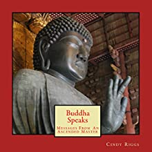 Buddha Speaks: Messages from an Ascended Master Audiobook by Cindy Riggs Narrated by Otto Collins