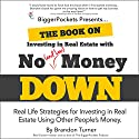 The Book on Investing In Real Estate with No (and Low) Money Down: Real Life Strategies for Investing in Real Estate Using Other People's Money Audiobook by Brandon Turner Narrated by Maher Abiad