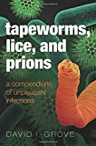 Tapeworms, Lice, and Prions: A compendium of