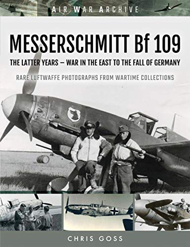 (MESSERSCHMITT Bf 109: The Latter Years - War in the East to the Fall of Germany (Air War Archive))