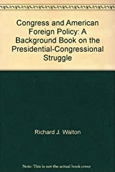 Congress and American foreign policy;: A background book on the presidential-congressional struggle,