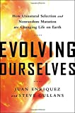 Evolving Ourselves: How Unnatural Selection and Nonrandom Mutation are Changing Life on Earth by Juan Enriquez, Steve Gullans Picture