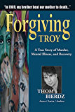 Forgiving Troy: A True Story of Murder, Mental Illness and Recovery