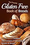 Your Favorite Gluten Free Book of Breads: A Gluten-Free Cookbook That Contains 25 Irresistible Recipes of Breads (Gluten Free Baking, Gluten Free Bread)