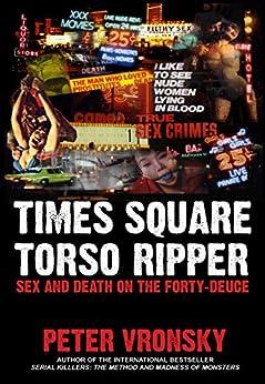 Times Square Torso Ripper: True Story of Serial Killer Richard Cottingham by [Vronsky Ph.D, Peter]