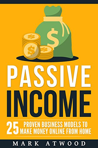 Passive Income: 25 Proven Business Models To Make Money Online From Home (Passive income, Passive Income Streams, Passive Income Ideas)
