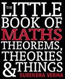 The Little Book of Maths Theorems, Theories and Things, Surendra Verma, 1741106710