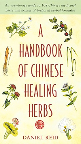 A Handbook of Chinese Healing Herbs: An Easy-to-Use Guide to 108 Chinese Medicinal Herbs and Dozens of Prepared Herba l Formulas