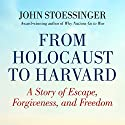 From Holocaust to Harvard: A Story of Escape, Forgiveness, and Freedom Audiobook by John G. Stoessinger Narrated by P.J. Ochlan
