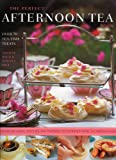 The Perfect Afternoon Tea Book: Over 70 Tea-time Treats: a Feast of Cakes, Biscuits and Pastries, Illustrated With 270 Photographs