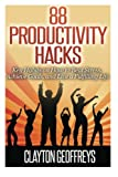 88 Productivity Hacks: Key Habits on How to Beat Stress, Achieve Goals, and Live