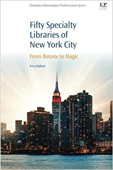 Book 50 Specialty Libraries of New York City: From Botany to Magic by Terry Ballard (2016-02-16)
