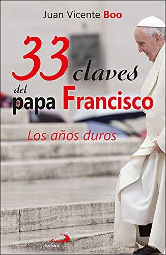 33 claves del papa Francisco: Los años duros: 106 (Caminos) por Juan Vicente Boo