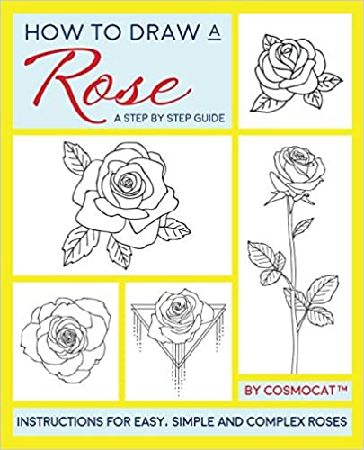 How to draw a rose a step by step guide with instructions for easy how to draw a rose a step by step guide with instructions for easy simple and complex roses cosmocat 9781980844242 amazon books mightylinksfo