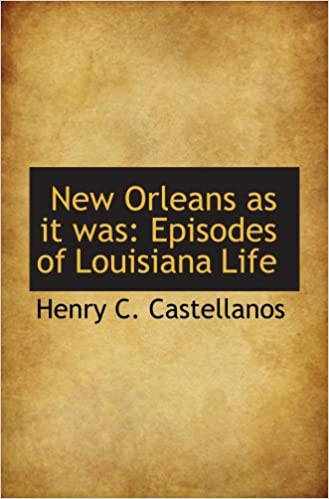 New Orleans as it was  Episodes of Louisiana Life  Henry C ... 7bf62b76129