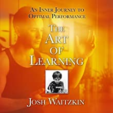 The Art of Learning: An Inner Journey to Optimal Performance Audiobook by Josh Waitzkin Narrated by Josh Waitzkin
