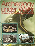 Archaeology Underwater: An Atlas of the World's Submerged Sites