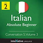 Absolute Beginner Conversation #5, Volume 3 (Italian) |  Innovative Language Learning