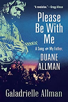 Please Be with Me: A Song for My Father, Duane Allman by [Allman, Galadrielle]