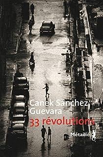 33 révolutions (2016) - Canek Sánchez Guevara sur Bookys