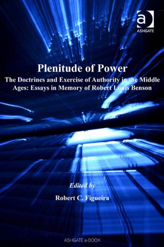 Plenitude of Power: The Doctrines and Exercise of Authority in the Middle Ages: Essays in Memory of Robert Louis Benson (Church, Faith and Culture in the Medieval West) Pdf
