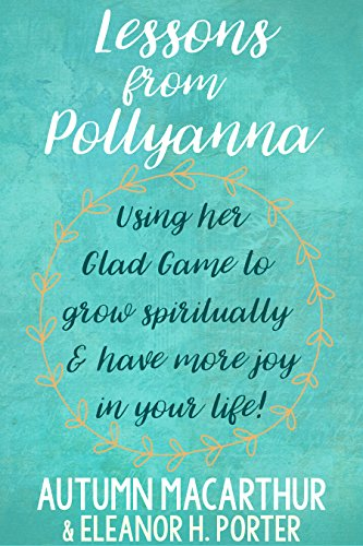 lessons-from-pollyanna-using-her-glad-game-to-grow-spiritually-and-have-more-joy-in-your-life