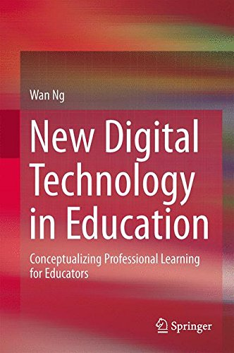 New Digital Technology in Education: Conceptualizing Professional Learning for Educators