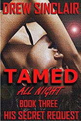 Tamed All Night - Book Three: His Secret Request