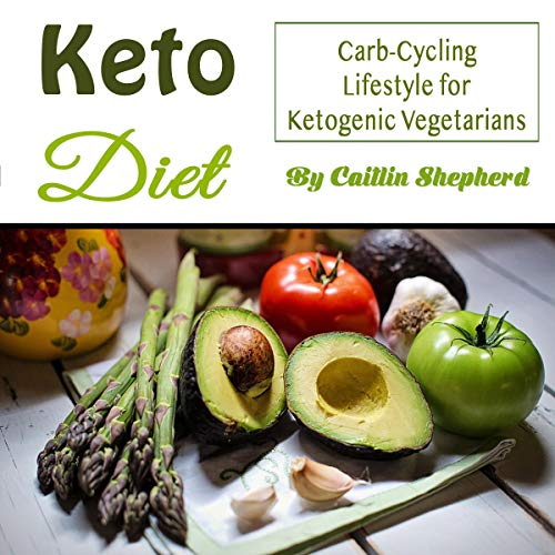 Keto Diet: Carb-Cycling Lifestyle for Ketogenic Vegetarians by Caitlin Shepherd