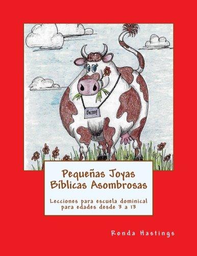 Pequeñas Joyas Biblicas Asombrosas: Lecciones para escuela dominical para edades desde 3 a 13 (Spanish Edition) [Ronda Hastings] (Tapa Blanda)