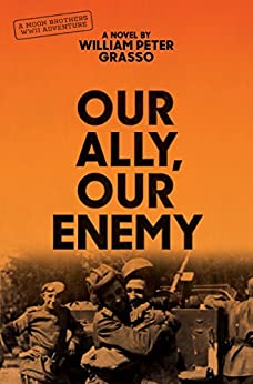 Our Ally, Our Enemy (Moon Brothers WWII Adventure Series Book 3) by [Grasso, William Peter]