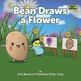 Bean Draws a Flower (Bean in the Garden Book 5) by [Bevans, Ann, Gray, Matthew Ethan]