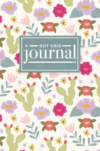 Book cover from Dot Grid Journal, Floral Cacti Edition: A Bullet Grid Journal, Planner and Notebook (6 x 9) with Dotted Paper to Plan Your Day, Organize Your Life and ... Journaling and Calligraphy (Floral Cactus) by Pretty Simple Press