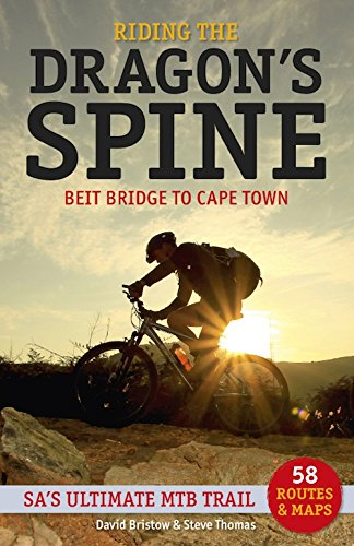 Riding the Dragon's Spine:: Beit Bridge to Cape Town - SA's Ultimate MTB Trail (Bridge To Holy Cross)