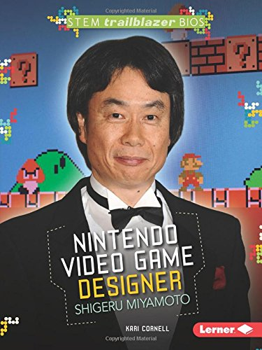 Nintendo Video Game Designer Shigeru Miyamoto (Stem Trailblazer Bios) (Game Trailblazer)