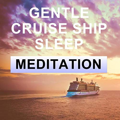 Gentle Cruise Ship Sleep (Meditation)