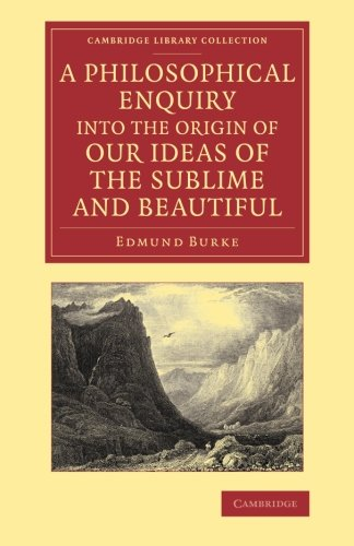 A Philosophical Enquiry into the Origin of our Ideas of the Sublime and Beautiful: With an Introductory Discourse Concer