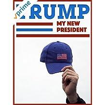 Trump: My New President