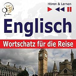 Englisch - Wortschatz für die Reise: 1000 Wichtige Wörter und Redewendungen im Alltag (Hören & Lernen)