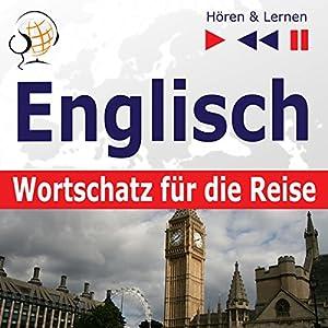 Englisch - Wortschatz für die Reise: 1000 Wichtige Wörter und Redewendungen im Alltag (Hören & Lernen) Hörbuch
