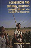 img - for Conversions and Shifting Identities: Ramdev Pir and the Ismailis in Rajasthan by Dominique-Sila Khan (2003-01-01) book / textbook / text book