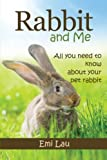 Rabbit and Me: All you need to know about your pet rabbit