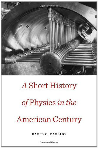 A Short History of Physics in the American Century (New Histories of Science, Technology, and Medicine)