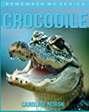 Crocodiles: Amazing Photos & Fun Facts Book About Crocodiles For Kids (Remember Me Series)