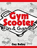 Gym Scooter Fun and Games, Guy Bailey, 0966972775