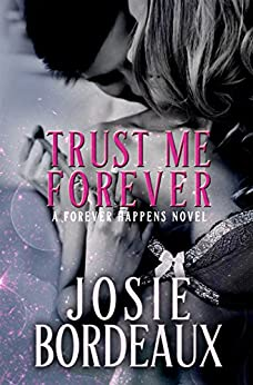 Trust Me Forever (Forever Happens Series Book 2) by [Bordeaux, Josie]